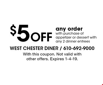 $5 OFF any order with purchase of appetizer or dessert with any 2 dinner entrees. With this coupon. Not valid with other offers. Expires 1-4-19.