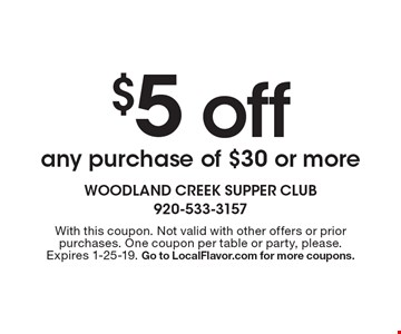 $5 off any purchase of $30 or more. With this coupon. Not valid with other offers or prior purchases. One coupon per table or party, please. Expires 1-25-19. Go to LocalFlavor.com for more coupons.