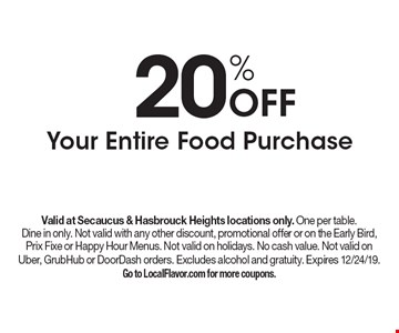 20% Off Your Entire Food Purchase. Valid at Secaucus & Hasbrouck Heights locations only. One per table. Dine in only. Not valid with any other discount, promotional offer or on the Early Bird, Prix Fixe or Happy Hour Menus. Not valid on holidays. No cash value. Not valid on Uber, GrubHub or DoorDash orders. Excludes alcohol and gratuity. Expires 12/24/19. Go to LocalFlavor.com for more coupons.