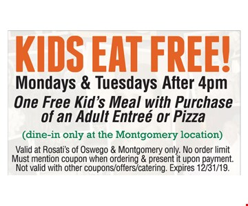 Kids eat free! Mondays & Tuesdays After 4pm One Free Kid's Meal with Purchase of an Adult Entree or Pizza. (dine-in only at the Montgomery location). Valid at Rosati's of Oswego & Montgomery only. No order limit. Must mention coupon when ordering & present it upon payment. Not valid with other coupons/offers/catering. Expires 12/31/19