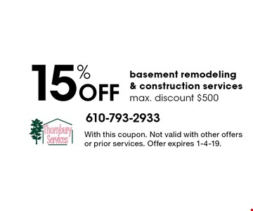 15% off basement remodeling & construction services, max. discount $500. With this coupon. Not valid with other offers or prior services. Offer expires 1-4-19.