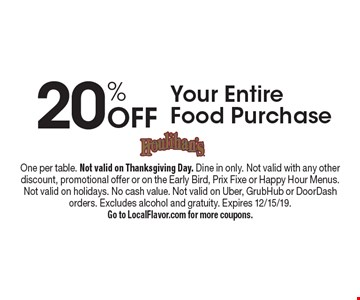 20% Off Your Entire Food Purchase. One per table. Not valid on Thanksgiving Day. Dine in only. Not valid with any other discount, promotional offer or on the Early Bird, Prix Fixe or Happy Hour Menus.Not valid on holidays. No cash value. Not valid on Uber, GrubHub or DoorDash orders. Excludes alcohol and gratuity. Expires 12/15/19.Go to LocalFlavor.com for more coupons.
