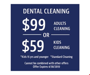$99 Adult cleaning or $59 Kids cleaning Kids 15 yrs and younger. Standard cleaning. Cannot be combined with other offers. Offer expires4/30/19