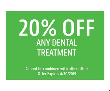 20% off Any dental treatment Cannot be combined with other offers. Offer expires4/30/19