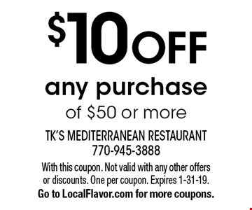$10 OFF any purchase of $50 or more. With this coupon. Not valid with any other offers or discounts. One per coupon. Expires 1-31-19. Go to LocalFlavor.com for more coupons.