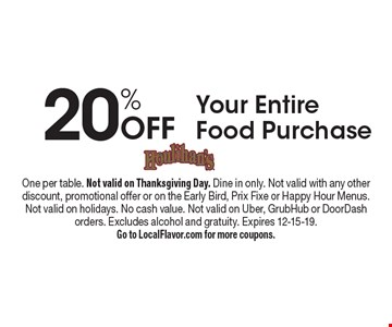 20% Off Your Entire Food Purchase. One per table. Not valid on Thanksgiving Day. Dine in only. Not valid with any other discount, promotional offer or on the Early Bird, Prix Fixe or Happy Hour Menus. Not valid on holidays. No cash value. Not valid on Uber, GrubHub or DoorDash orders. Excludes alcohol and gratuity. Expires 12-15-19. Go to LocalFlavor.com for more coupons.