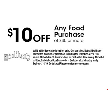 $10 Off Any Food Purchase of $40 or more. Valid at Bridgewater location only. One per table. Not valid with any other offer, discount or promotion, including the Early Bird & Prix Fixe Menus. Not valid on St. Patrick's Day. No cash value. Dine in only. Not valid on Uber, GrubHub or DoorDash orders. Excludes alcohol and gratuity. Expires 4/14/19. Go to LocalFlavor.com for more coupons.
