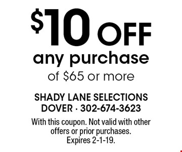 $10 OFF any purchase of $65 or more. With this coupon. Not valid with other offers or prior purchases. Expires 2-1-19.