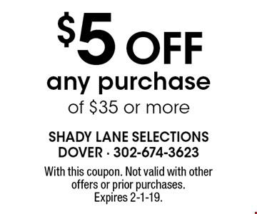 $5 OFF any purchase of $35 or more. With this coupon. Not valid with other offers or prior purchases. Expires 2-1-19.