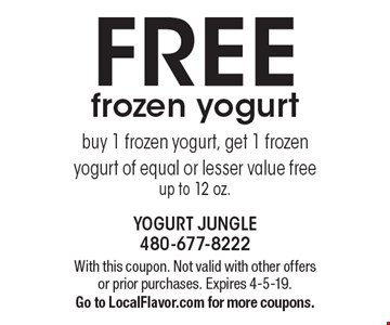 FREE frozen yogurt. Buy 1 frozen yogurt, get 1 frozen yogurt of equal or lesser value free up to 12 oz.. With this coupon. Not valid with other offers or prior purchases. Expires 4-5-19. Go to LocalFlavor.com for more coupons.