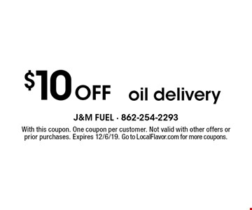 $10Off oil delivery. With this coupon. One coupon per customer. Not valid with other offers or prior purchases. Expires 12/6/19. Go to LocalFlavor.com for more coupons.