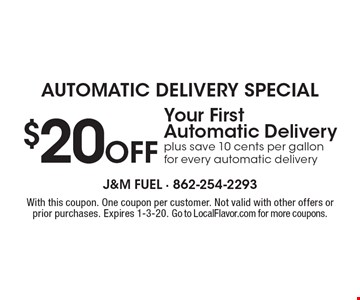 Automatic Delivery Special $20 Off Your First Automatic Delivery plus save 10 cents per gallon for every automatic delivery. With this coupon. One coupon per customer. Not valid with other offers or prior purchases. Expires 1-3-20. Go to LocalFlavor.com for more coupons.