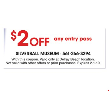 $2 off any entry pass. With this coupon. Valid only at Delray Beach location. Not valid with other offers or prior purchases. Expires 2-1-19.