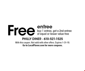 Free entree. Buy 1 entree, get a 2nd entree of equal or lesser value free. With this coupon. Not valid with other offers. Expires 1-31-19. Go to LocalFlavor.com for more coupons.