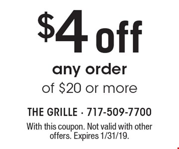 $4 off any order of $20 or more. With this coupon. Not valid with other offers. Expires 1/31/19.