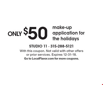 ONLY $50 make-up application for the holidays . With this coupon. Not valid with other offers or prior services. Expires 12-31-18.Go to LocalFlavor.com for more coupons.
