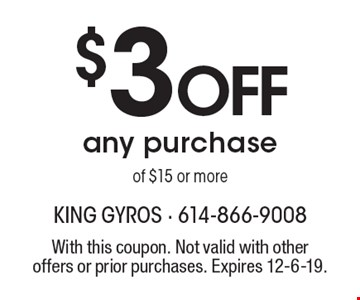 $3off any purchase of $15 or more. With this coupon. Not valid with other offers or prior purchases. Expires 12-6-19.