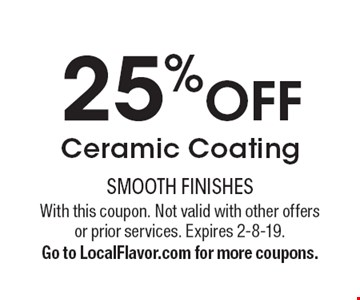 25% off Ceramic Coating. With this coupon. Not valid with other offers or prior services. Expires 2-8-19. Go to LocalFlavor.com for more coupons.