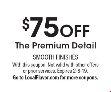 $75 off The Premium Detail. With this coupon. Not valid with other offers or prior services. Expires 2-8-19. Go to LocalFlavor.com for more coupons.