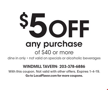 $5 off any purchase of $40 or more. Dine in only. Not valid on specials or alcoholic beverages. With this coupon. Not valid with other offers. Expires 1-4-19. Go to LocalFlavor.com for more coupons.