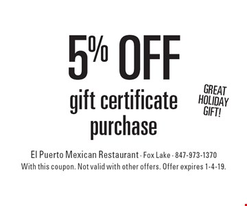 Great holiday gift! 5% off gift certificate purchase. With this coupon. Not valid with other offers. Offer expires 1-4-19.