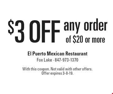 $3 off any order of $20 or more. With this coupon. Not valid with other offers. Offer expires 3-8-19.
