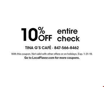 10% OFF entire check . With this coupon. Not valid with other offers or on holidays. Exp. 1-31-19. Go to LocalFlavor.com for more coupons.