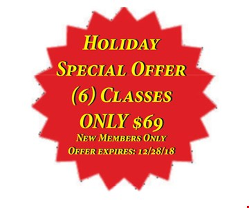 6 classes only $69 Holiday special offer. New members only. Offer expires 12/28/18.