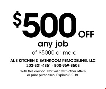 $500 OFF any job of $5000 or more. With this coupon. Not valid with other offers or prior purchases. Expires 8-2-19.