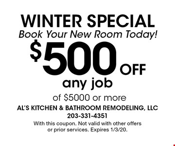 WINTER Special Book Your New Room Today! $500 OFF any job of $5000 or more. With this coupon. Not valid with other offers or prior services. Expires 1/3/20.