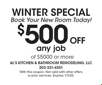 WINTER Special: Book Your New Room Today! $500 OFF any job of $5000 or more. With this coupon. Not valid with other offers or prior services. Expires 1/3/20.