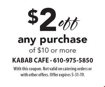 $2 off any purchase of $10 or more. With this coupon. Not valid on catering orders or with other offers. Offer expires 5-31-19.