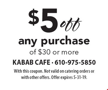 $5 off any purchase of $30 or more. With this coupon. Not valid on catering orders or with other offers. Offer expires 5-31-19.