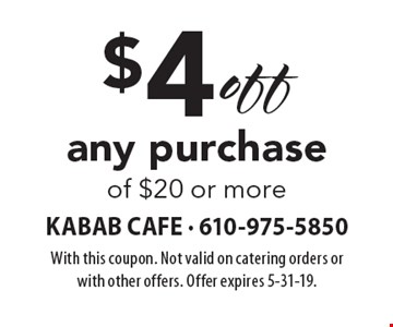 $4 off any purchase of $20 or more. With this coupon. Not valid on catering orders or with other offers. Offer expires 5-31-19.