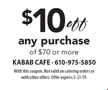 $10 off any purchase of $70 or more. With this coupon. Not valid on catering orders or with other offers. Offer expires 5-31-19.