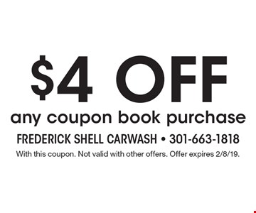 $4 Off any coupon book purchase. With this coupon. Not valid with other offers. Offer expires 2/8/19.