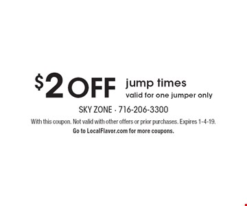 $2 off jump times. Valid for one jumper only. With this coupon. Not valid with other offers or prior purchases. Expires 1-4-19. Go to LocalFlavor.com for more coupons.