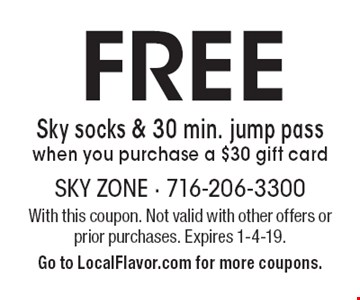 FREE Sky socks & 30 min. jump pass. When you purchase a $30 gift card. With this coupon. Not valid with other offers or prior purchases. Expires 1-4-19. Go to LocalFlavor.com for more coupons.