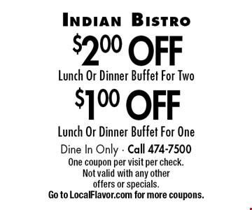 $1.00 off lunch or dinner buffet for one or $2.00 off lunch or dinner buffet for two. Dine In Only - Call 474-7500. One coupon per visit per check. Not valid with any other offers or specials. Go to LocalFlavor.com for more coupons.