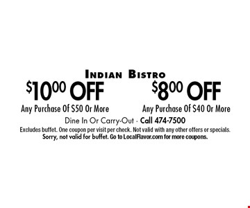 $8.00 Off Any Purchase Of $40 Or More OR $10.00 Off Any Purchase Of $50 Or More. Dine In Or Carry-Out - Call 474-7500. Excludes buffet. One coupon per visit per check. Not valid with any other offers or specials. Sorry, not valid for buffet. Go to LocalFlavor.com for more coupons.