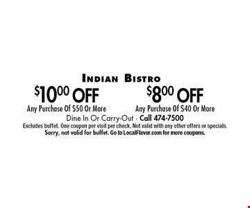 $8.00 Off Any Purchase Of $40 Or More. $10.00 Off Any Purchase Of $50 Or More. Dine In Or Carry-Out - Call 474-7500. Excludes buffet. One coupon per visit per check. Not valid with any other offers or specials. Sorry, not valid for buffet. Go to LocalFlavor.com for more coupons.