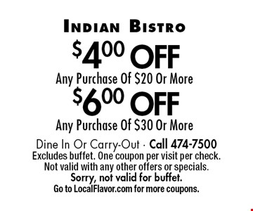 $6.00 Off Any Purchase Of $30 Or More. $4.00 Off Any Purchase Of $20 Or More. Dine In Or Carry-Out - Call 474-7500. Excludes buffet. One coupon per visit per check. Not valid with any other offers or specials. Sorry, not valid for buffet. Go to LocalFlavor.com for more coupons.