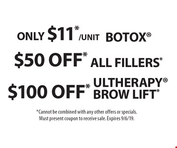 $100 off* Ultherapy Brow Lift*. oNly $11*/unit Botox. $50 off* All fillerS*. . *Cannot be combined with any other offers or specials. Must present coupon to receive sale. Expires 9/6/19.