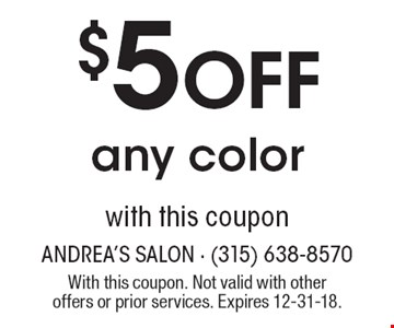 $5 Off any color with this coupon. With this coupon. Not valid with other offers or prior services. Expires 12-31-18.