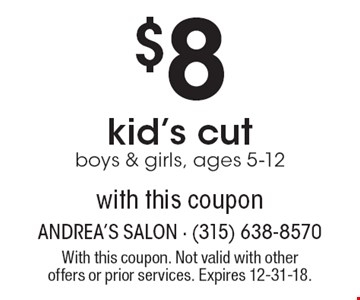 $8 kid's cut boys & girls, ages 5-12 with this coupon. With this coupon. Not valid with other offers or prior services. Expires 12-31-18.