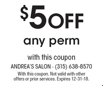 $5 Off any perm with this coupon. With this coupon. Not valid with other offers or prior services. Expires 12-31-18.