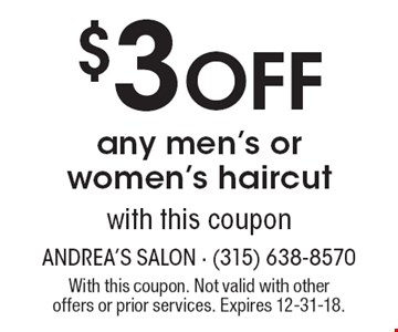 $3 Off any men's or women's haircut with this coupon. With this coupon. Not valid with other offers or prior services. Expires 12-31-18.