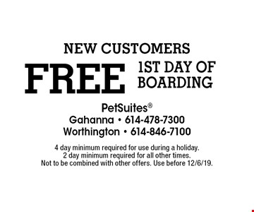 FREE 1ST DAY OF BOARDING. NEW Customers. 4 day minimum required for use during a holiday. 2 day minimum required for all other times. Not to be combined with other offers. Use before 12/6/19.
