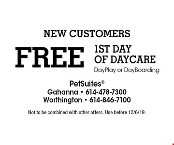 FREE 1ST DAY OF DAYCARE Day Play or Day Boarding New Customers. Not to be combined with other offers. Use before 12/6/19.