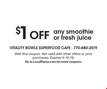 $1 OFF any smoothie or fresh juice. With this coupon. Not valid with other offers or prior purchases. Expires 4-12-19.Go to LocalFlavor.com for more coupons.